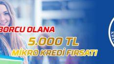 KYK Kredi Borcu Olana 5.000 TL Mikro Kredi Fırsatı